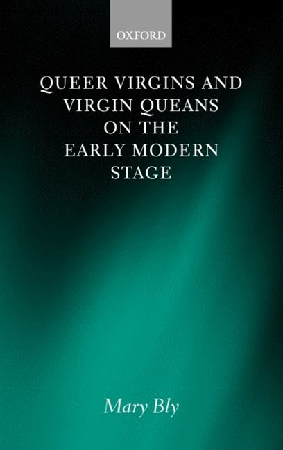 Queer Virgins and Virgin Queans on the Early Modern Stage