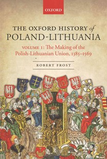The Making of the Polish-Lithuanian Union 1385-1569 by Robert Frost (9780198208693) - HardCover - History Ancient & Medieval History