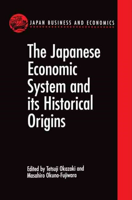 The Japanese Economic System and its Historical Origins