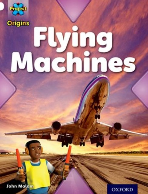 Project X Origins: White Book Band, Oxford Level 10: Inventors and Inventions: Flying Machines
