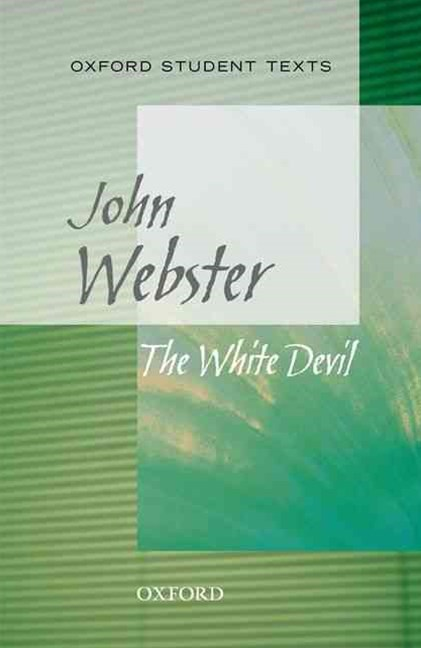 Oxford Student Texts: John Webster, The White Devil