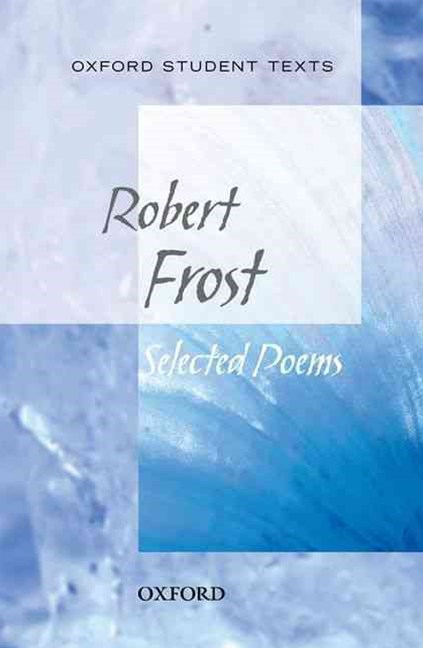 Oxford Student Texts: Robert Frost, Selected Poems