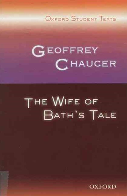 Oxford Student Texts: Geoffrey Chaucer, The Wife of Bath's Tale