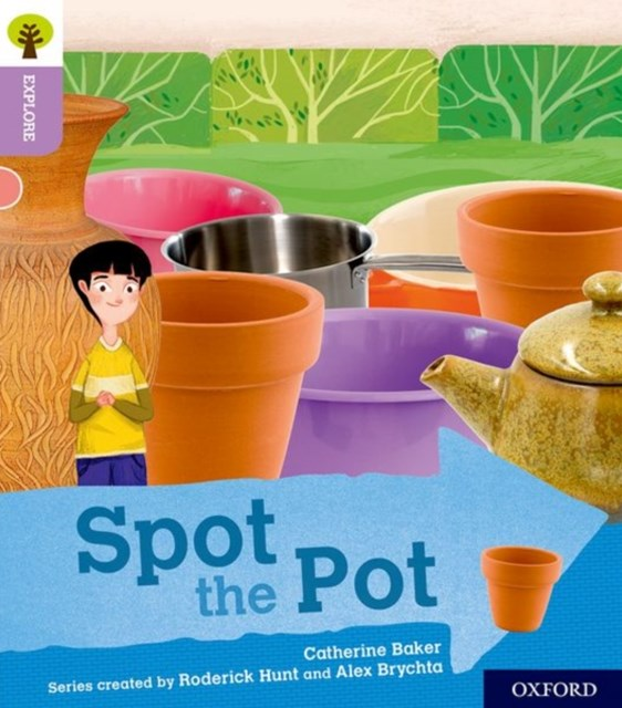 Oxford Reading Tree Explore with Biff, Chip and Kipper: Oxford Level 1+: Spot the Pot