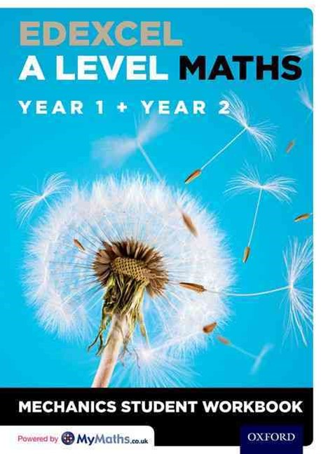 Edexcel A Level Maths Year 1 + Year 2 Mechanics Student Workbook Pack of 10