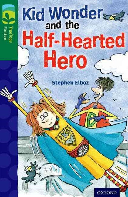 TreeTops Fiction Level 12C Kid Wonder and the Half-Hearted Hero
