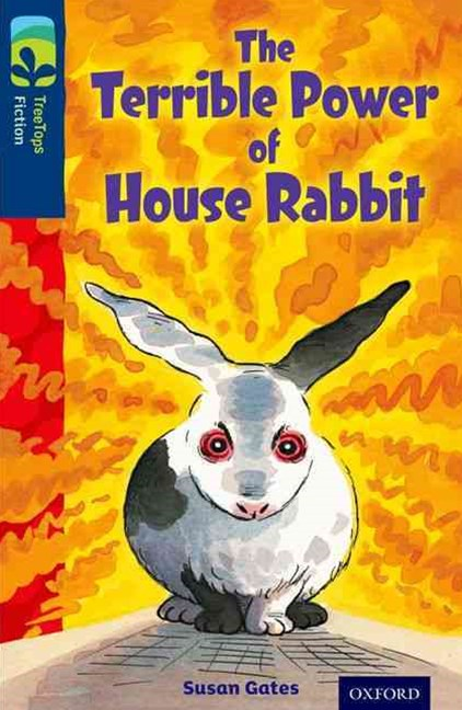 TreeTops Fiction Level 14A The Terrible Power of House Rabbit