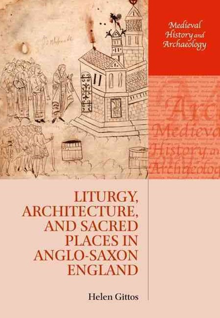 Liturgy, Architecture, and Sacred Places in Anglo-Saxon England