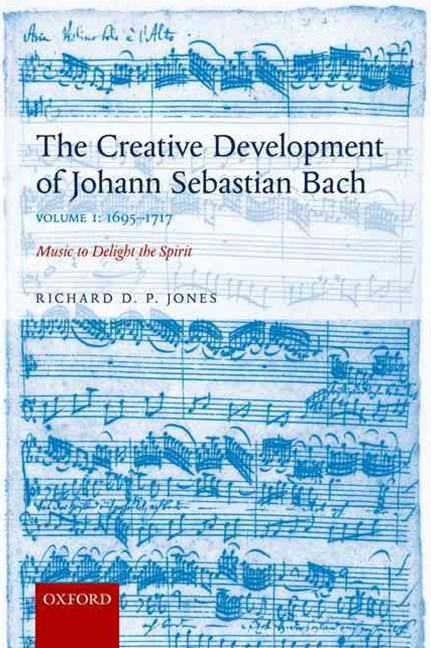 The Creative Development of Johann Sebastian Bach Volume I