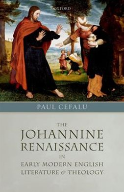 The Johannine Renaissance in Early Modern English Literature and Theology