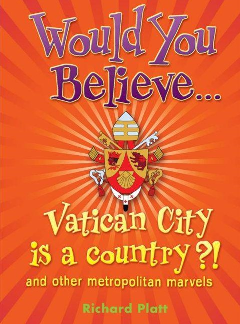 Would You Believe...Vatican City is a country?! and other metroplitan marvels.