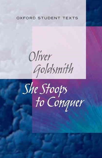 Oxford Student Texts: Goldsmith, She Stoops to Conquer