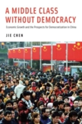 Middle Class Without Democracy: Economic Growth and the Prospects for Democratization in China