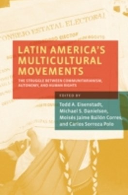 Latin Americas Multicultural Movements: The Struggle Between Communitarianism, Autonomy, and Human Rights