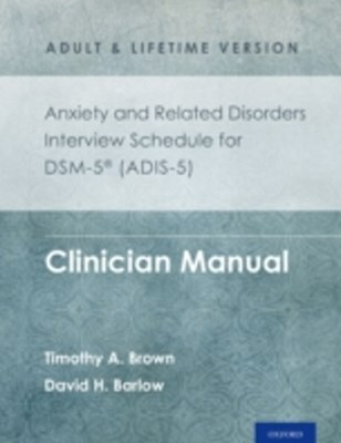 Anxiety and Related Disorders Interview Schedule for DSM-5RG (ADIS-5) -  Adult and Lifetime Version: Clinician Manual