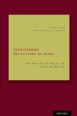 Transforming the Culture of Dying: The Work of the Project on Death in America