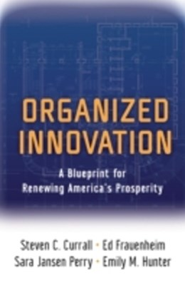 Organized Innovation: A Blueprint for Renewing Americas Prosperity