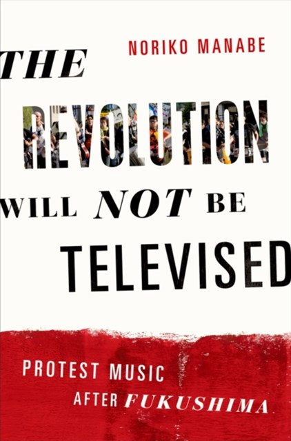 Revolution Will Not Be Televised: Protest Music After Fukushima