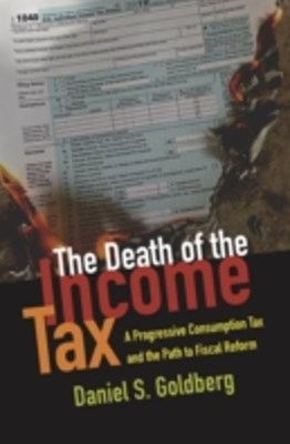 Death of the Income Tax: A Progressive Consumption Tax and the Path to Fiscal Reform
