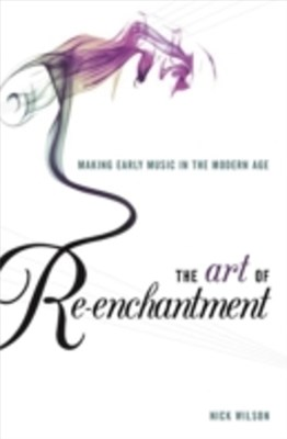 Art of Re-enchantment: Making Early Music in the Modern Age