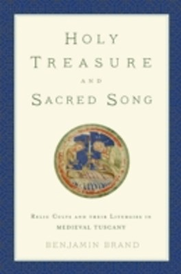 Holy Treasure and Sacred Song: Relic Cults and their Liturgies in Medieval Tuscany