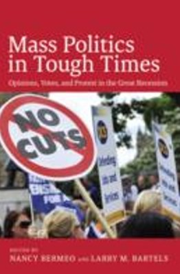 Mass Politics in Tough Times: Opinions, Votes, and Protest in the Great Recession