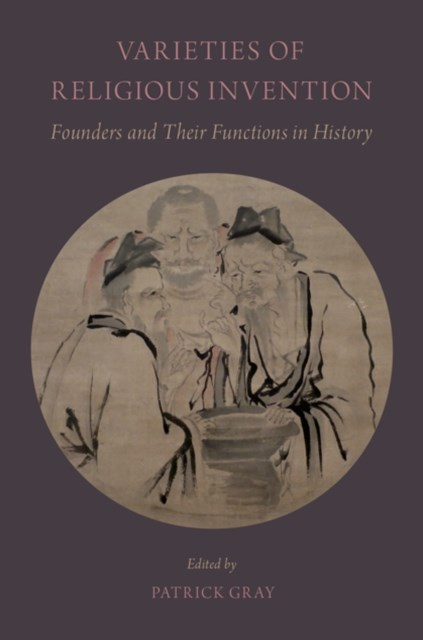 Varieties of Religious Invention: Founders and Their Functions in History