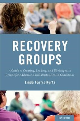 Recovery Groups: A Guide to Creating, Leading, and Working With Groups For