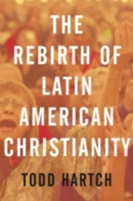 Rebirth of Latin American Christianity