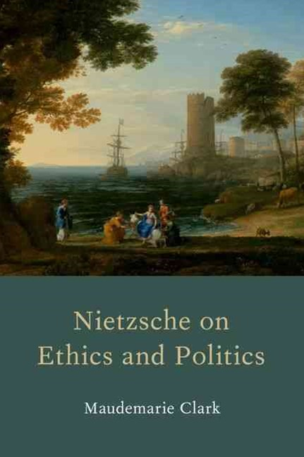 Nietzsche on Ethics and Politics