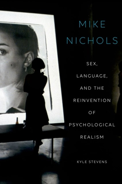 Mike Nichols: Sex, Language, and the Reinvention of Psychological Realism