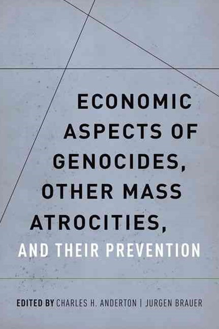 Economic Aspects of Genocides, Other Mass Atrocities, and Their Preventions