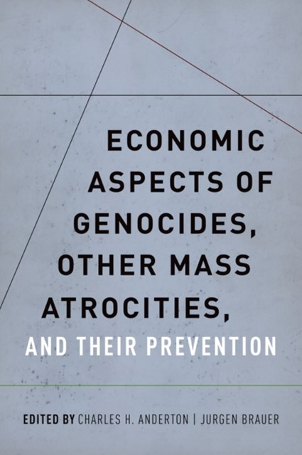 Economic Aspects of Genocides, Other Mass Atrocities, and Their Prevention