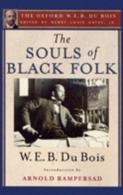 Souls of Black Folk: The Oxford W. E. B. Du Bois