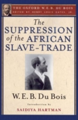 Suppression of the African Slave-Trade to the United States of America (The Oxford W. E. B. Du Bois)