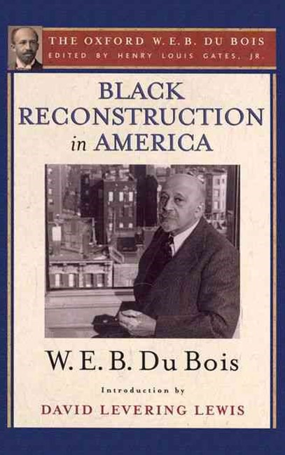 Black Reconstruction in America (The Oxford W. E. B. Du Bois)