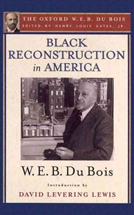 Black Reconstruction in America (The Oxford W. E. B. Du Bois) by Henry Louis Gates, W. E. B. Du Bois, David Levering Lewis (9780199385652) - PaperBack - History African