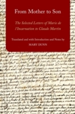 From Mother to Son: The Selected Letters of Marie de lIncarnation to Claude Martin
