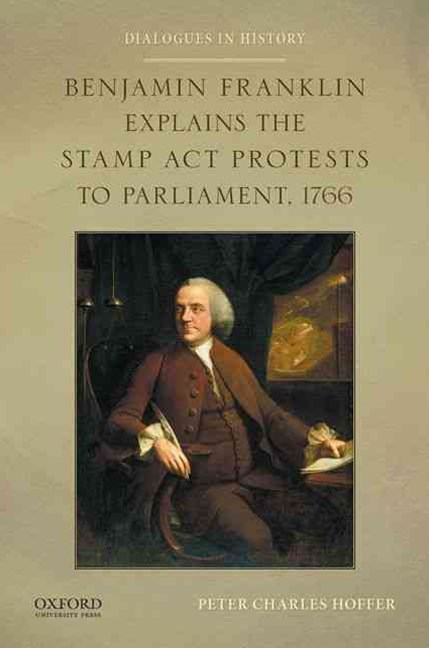 Benjamin Franklin Explains the Stamp Act Protests to Parliament 1766