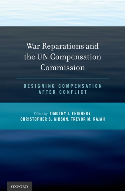 War Reparations and the UN Compensation Commission: Designing Compensation After Conflict