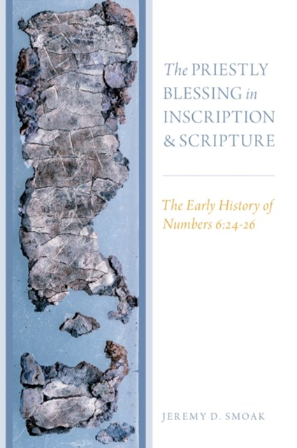 Priestly Blessing in Inscription and Scripture: The Early History of Numbers 6:24-26