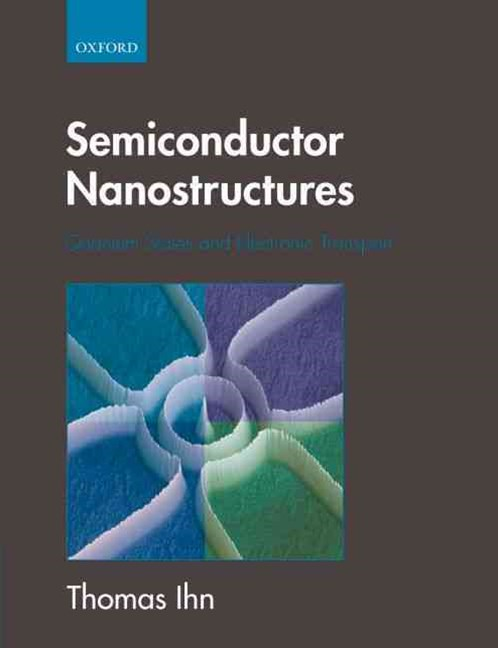 Semiconductor Nanostructures Quantum States And Electronic Transport