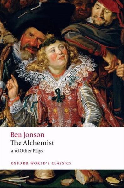 The Alchemist and Other Plays: Volpone, or The Fox; Epicene, or The Silent Woman