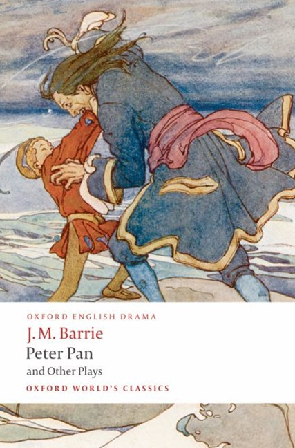 Peter Pan and Other Plays: The Admirable Crichton; Peter Pan; When Wendy