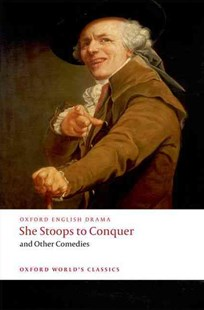 She Stoops To Conquer and Other Comedies by Oliver Goldsmith, Henry Fielding, David Garrick, George Colman, John O'Keeffe, Oliver Goldsmith (9780199553884) - PaperBack - Poetry & Drama Plays