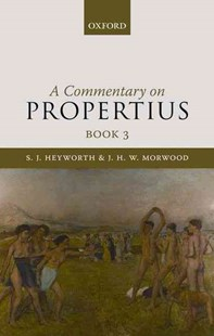 A Commentary on Propertius: Book 3 by S. J. Heyworth, J. H. W. Morwood, Sextus Propertius (9780199571499) - HardCover - Poetry & Drama Poetry