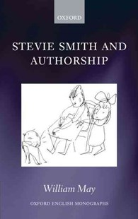 Stevie Smith and Authorship by William May (9780199583379) - HardCover - Art & Architecture Art Technique