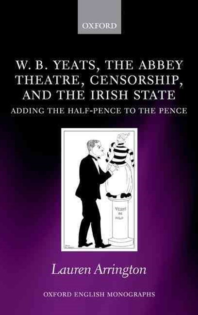 W. B. Yeats, the Abbey Theatre, Censorship, and the Irish State