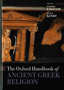 The Oxford Handbook of Ancient Greek Religion by Esther Eidinow, Julia Kindt (9780199642038) - HardCover - History Ancient & Medieval History