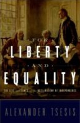 For Liberty and Equality: The Life and Times of the Declaration of Independence